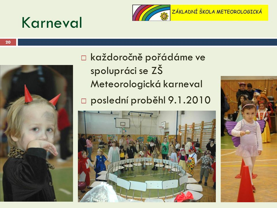 Karneval 28.9.2016http://zz-praha-libus.cz 20  každoročně pořádáme ve spolupráci se ZŠ Meteorologická karneval  poslední proběhl 9.1.2010