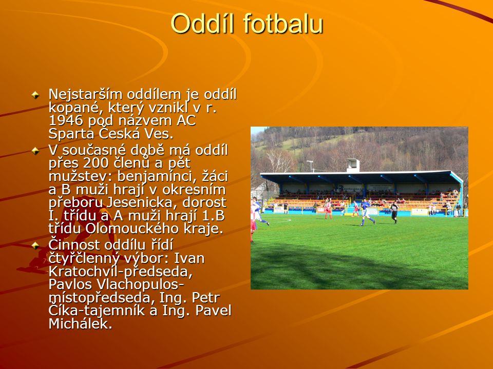 Oddíl fotbalu Nejstarším oddílem je oddíl kopané, který vznikl v r. 1946 pod názvem AC Sparta Česká Ves. V současné době má oddíl přes 200 členů a pět