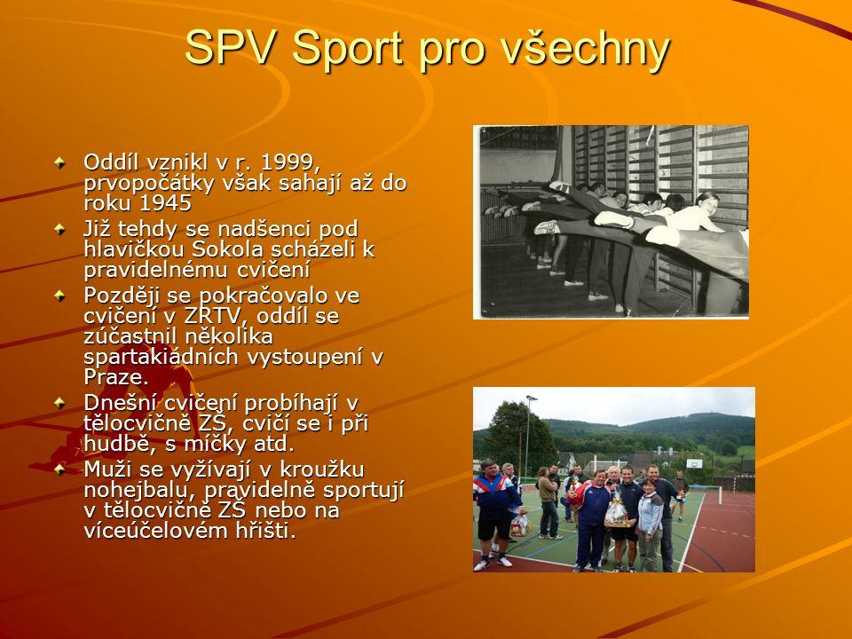 SPV Sport pro všechny Oddíl vznikl v r. 1999, prvopočátky však sahají až do roku 1945 Již tehdy se nadšenci pod hlavičkou Sokola scházeli k pravidelné