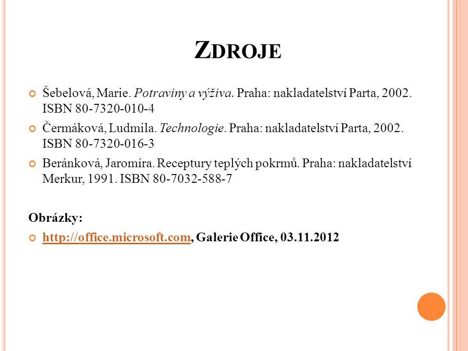 Z DROJE Šebelová, Marie. Potraviny a výživa. Praha: nakladatelství Parta, 2002.