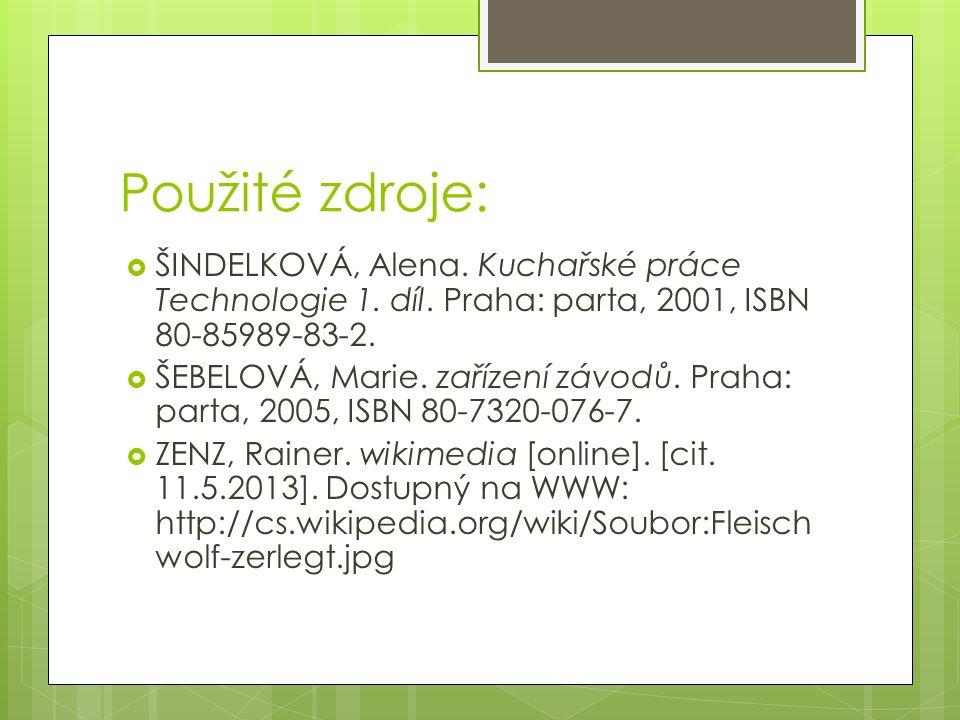 Použité zdroje:  ŠINDELKOVÁ, Alena. Kuchařské práce Technologie 1.