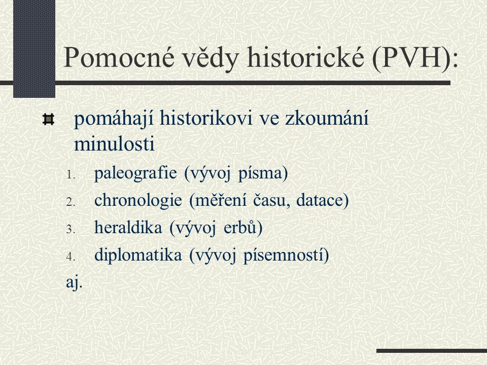 Pomocné vědy historické (PVH): pomáhají historikovi ve zkoumání minulosti 1.