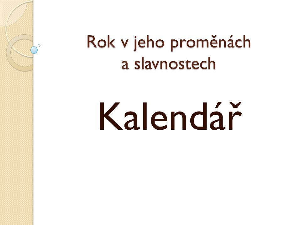 Funkce kalendáře Kalendář = soupis dní a měsíců v časové posloupnosti během jednoho roku.