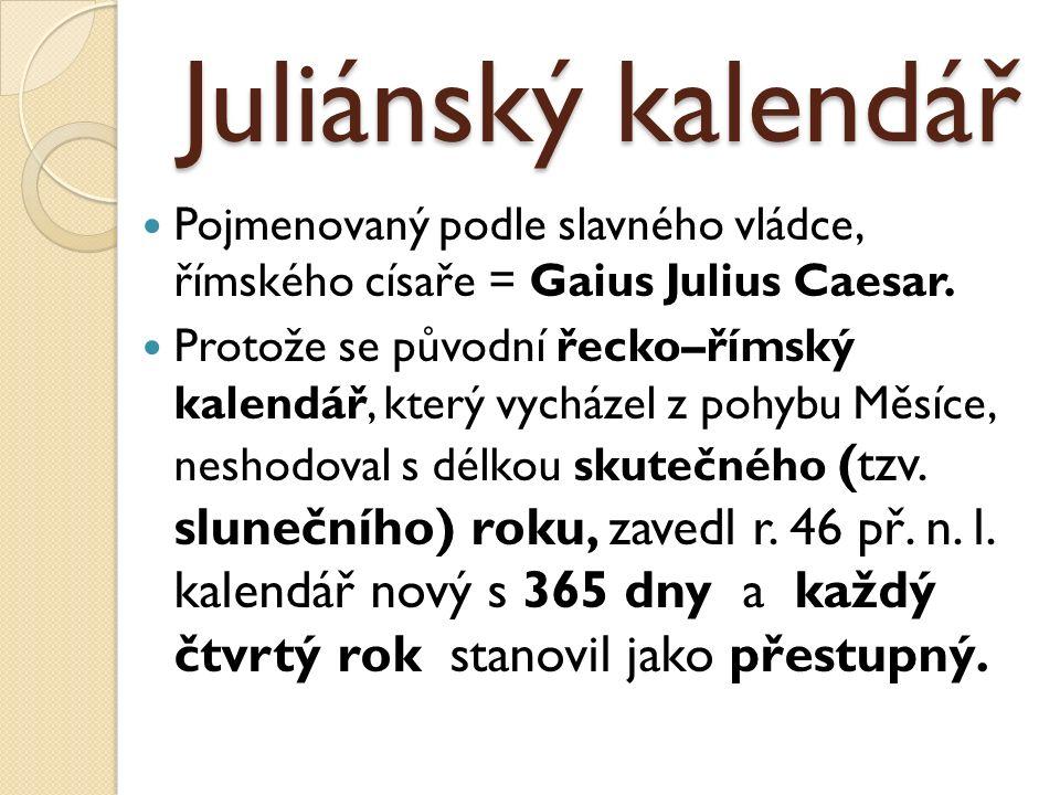 Juliánský kalendář Pojmenovaný podle slavného vládce, římského císaře = Gaius Julius Caesar.
