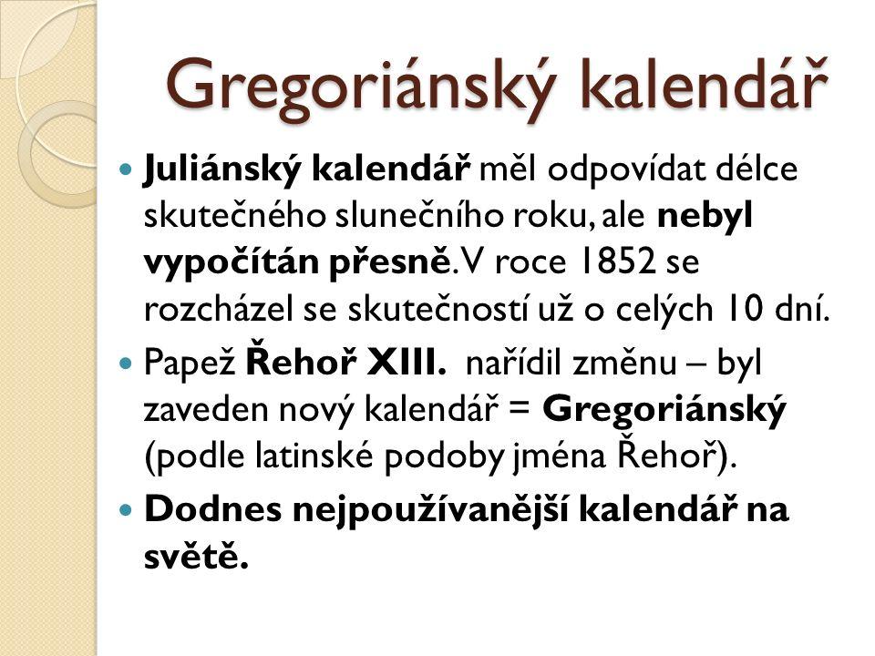 Gregoriánský kalendář Juliánský kalendář měl odpovídat délce skutečného slunečního roku, ale nebyl vypočítán přesně.