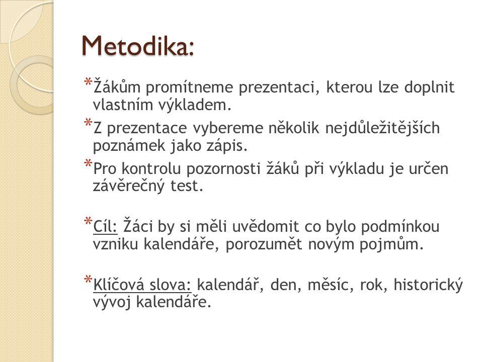 Metodika: * Žákům promítneme prezentaci, kterou lze doplnit vlastním výkladem.