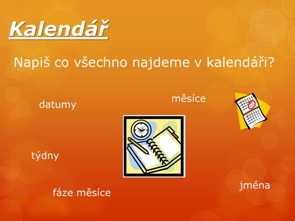Kalendář Napiš co všechno najdeme v kalendáři? datumy jména týdny měsíce fáze měsíce