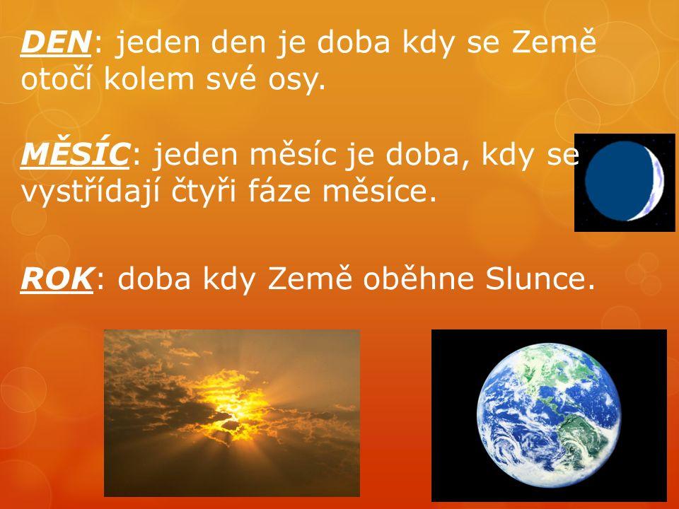 DEN: jeden den je doba kdy se Země otočí kolem své osy.