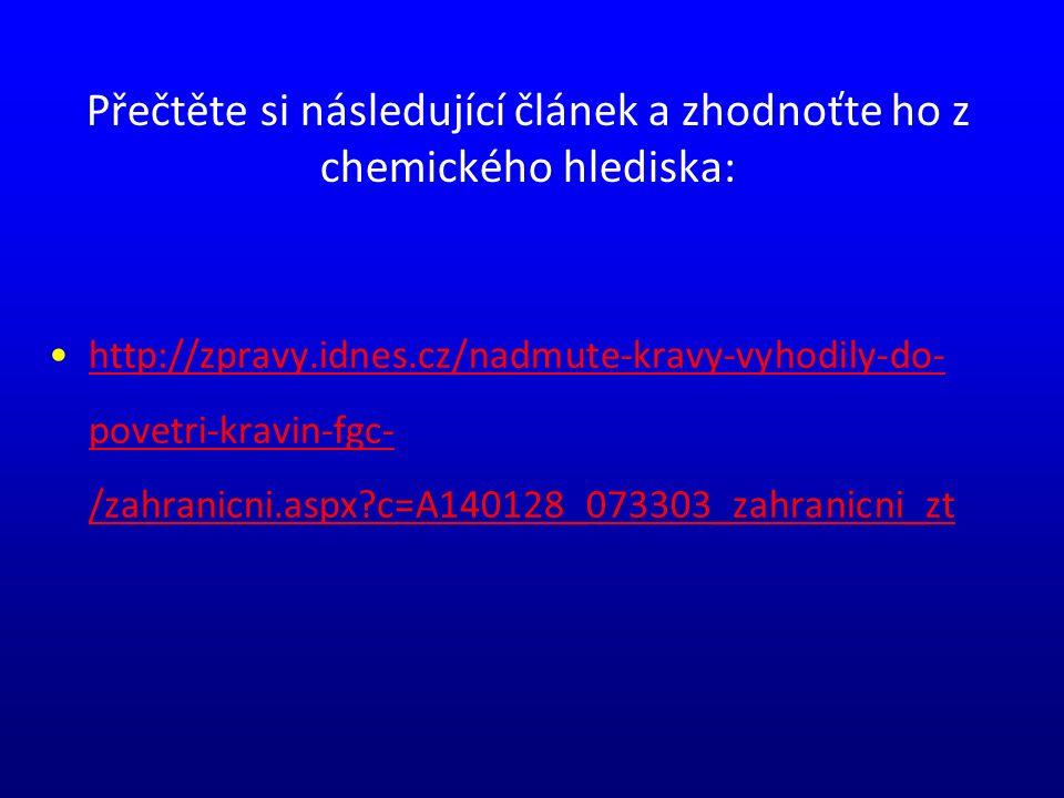 Přečtěte si následující článek a zhodnoťte ho z chemického hlediska: http://zpravy.idnes.cz/nadmute-kravy-vyhodily-do- povetri-kravin-fgc- /zahranicni.aspx?c=A140128_073303_zahranicni_zthttp://zpravy.idnes.cz/nadmute-kravy-vyhodily-do- povetri-kravin-fgc- /zahranicni.aspx?c=A140128_073303_zahranicni_zt