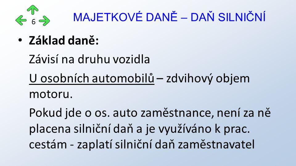 Základ daně: Závisí na druhu vozidla U osobních automobilů – zdvihový objem motoru.