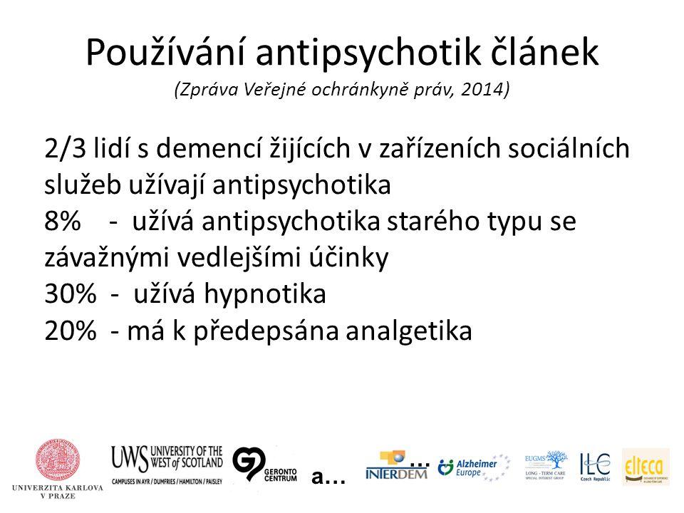 Používání antipsychotik článek (Zpráva Veřejné ochránkyně práv, 2014) … a… 2/3 lidí s demencí žijících v zařízeních sociálních služeb užívají antipsychotika 8% - užívá antipsychotika starého typu se závažnými vedlejšími účinky 30% - užívá hypnotika 20% - má k předepsána analgetika