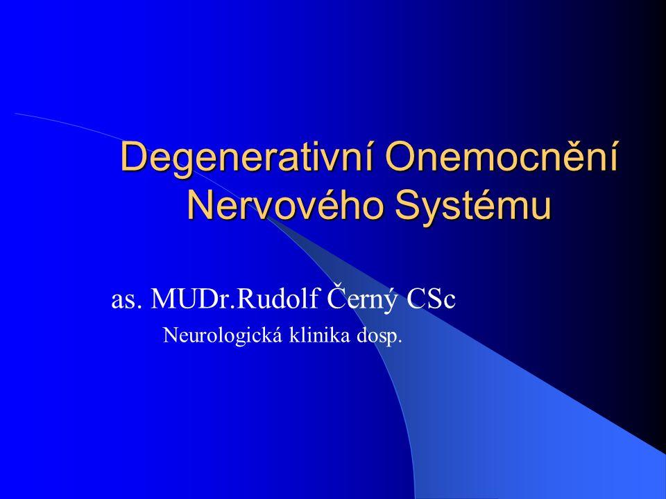 Degenerativní Onemocnění Nervového Systému as. MUDr.Rudolf Černý CSc Neurologická klinika dosp.