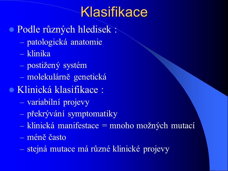 Klasifikace Podle různých hledisek : – patologická anatomie – klinika – postižený systém – molekulárně genetická Klinická klasifikace : – variabilní p