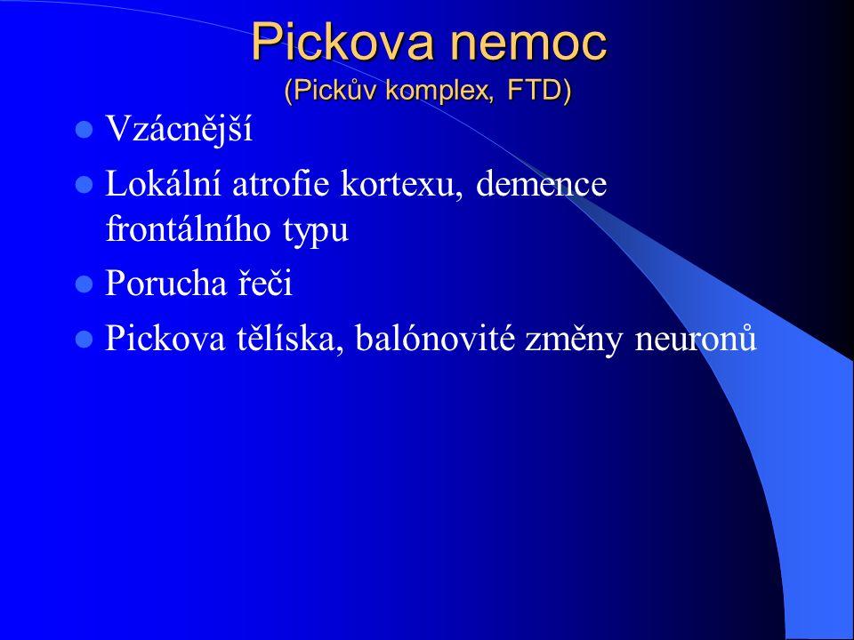 Pickova nemoc (Pickův komplex, FTD) Vzácnější Lokální atrofie kortexu, demence frontálního typu Porucha řeči Pickova tělíska, balónovité změny neuronů