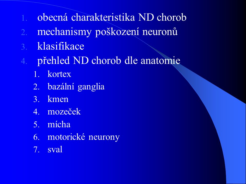 1. obecná charakteristika ND chorob 2. mechanismy poškození neuronů 3. klasifikace 4. přehled ND chorob dle anatomie 1. kortex 2. bazální ganglia 3. k