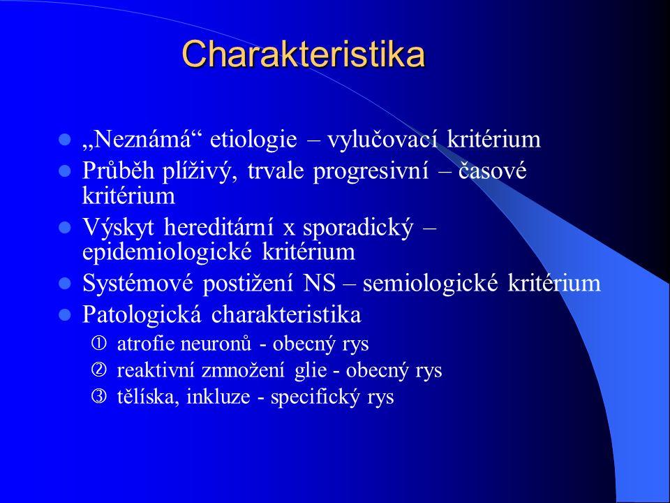 Molekulárně genetická klasifikace Tauopatie = chr.17, mikrotubuly, NFT, Pickova nemoc, PSP, CBGD Alfa-synukleinopatie = LewyBodyD, M.Parkinson, MSA Polyglutaminopatie = CAG triplet, M.Huntington,M.
