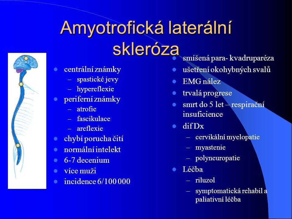 Amyotrofická laterální skleróza centrální známky – spastické jevy – hypereflexie periferní známky – atrofie – fascikulace – areflexie chybí porucha či