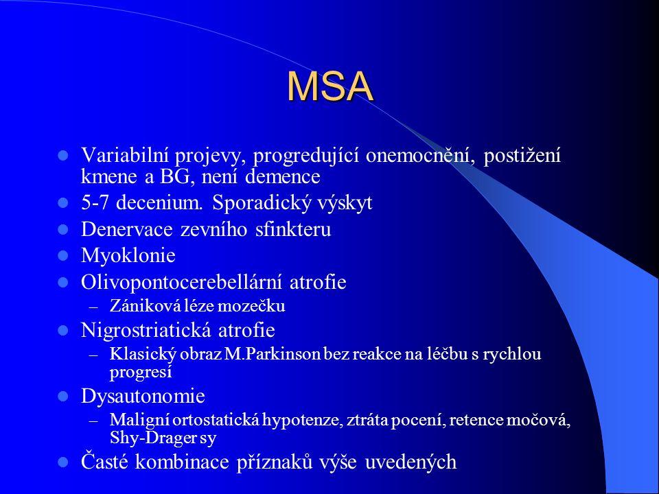 MSA Variabilní projevy, progredující onemocnění, postižení kmene a BG, není demence 5-7 decenium. Sporadický výskyt Denervace zevního sfinkteru Myoklo