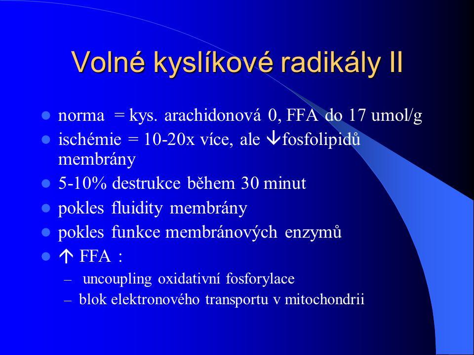 Volné kyslíkové radikály II norma = kys. arachidonová 0, FFA do 17 umol/g ischémie = 10-20x více, ale  fosfolipidů membrány 5-10% destrukce během 30