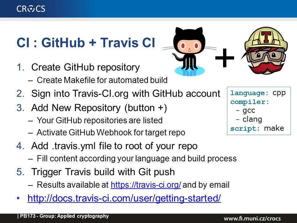 CI : GitHub + Travis CI 1.Create GitHub repository –Create Makefile for automated build 2.Sign into Travis-CI.org with GitHub account 3.Add New Reposi