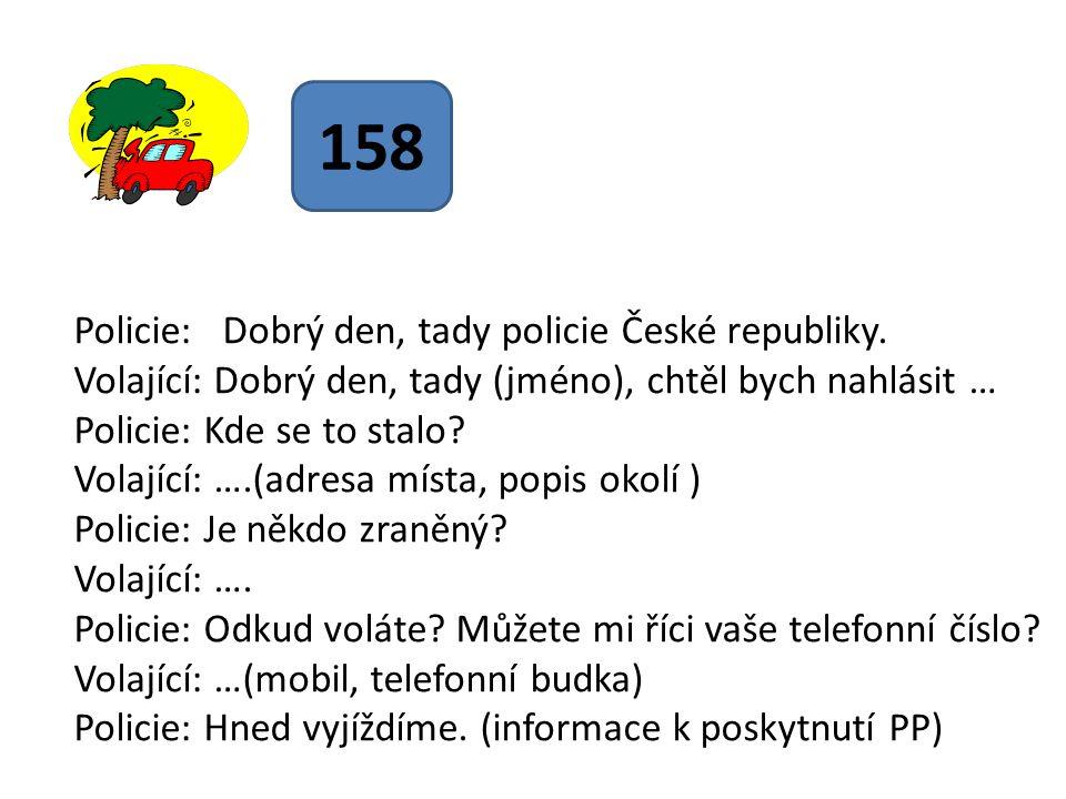Policie: Dobrý den, tady policie České republiky. Volající: Dobrý den, tady (jméno), chtěl bych nahlásit … Policie: Kde se to stalo? Volající: ….(adre