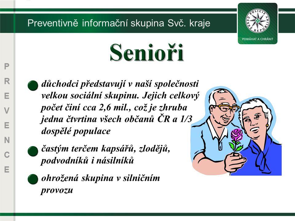 PREVENCEPREVENCE Preventivně informační skupina Svč. kraje důchodci představují v naší společnosti velkou sociální skupinu. Jejich celkový počet činí