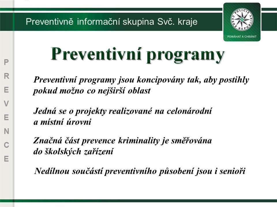 PREVENCEPREVENCE Preventivní programy jsou koncipovány tak, aby postihly pokud možno co nejširší oblast Jedná se o projekty realizované na celonárodní