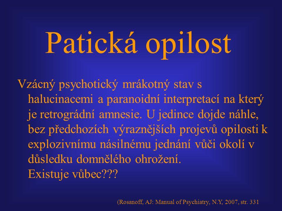 Patická opilost Vzácný psychotický mrákotný stav s halucinacemi a paranoidní interpretací na který je retrográdní amnesie.