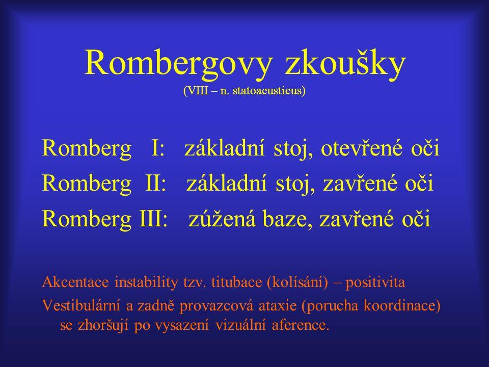 Romberg I: základní stoj, otevřené oči Romberg II: základní stoj, zavřené oči Romberg III: zúžená baze, zavřené oči Akcentace instability tzv.