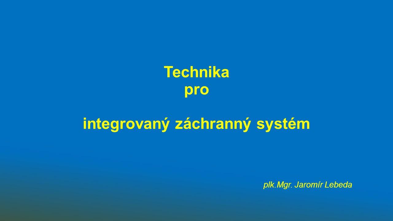 Technika pro integrovaný záchranný systém plk.Mgr. Jaromír Lebeda