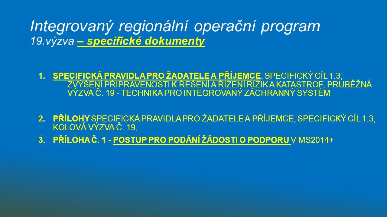 Integrovaný regionální operační program 19.výzva – specifické dokumenty 1.SPECIFICKÁ PRAVIDLA PRO ŽADATELE A PŘÍJEMCE, SPECIFICKÝ CÍL 1.3, ZVÝŠENÍ PŘIPRAVENOSTI K ŘEŠENÍ A ŘÍZENÍ RIZIK A KATASTROF, PRŮBĚŽNÁ VÝZVA Č.