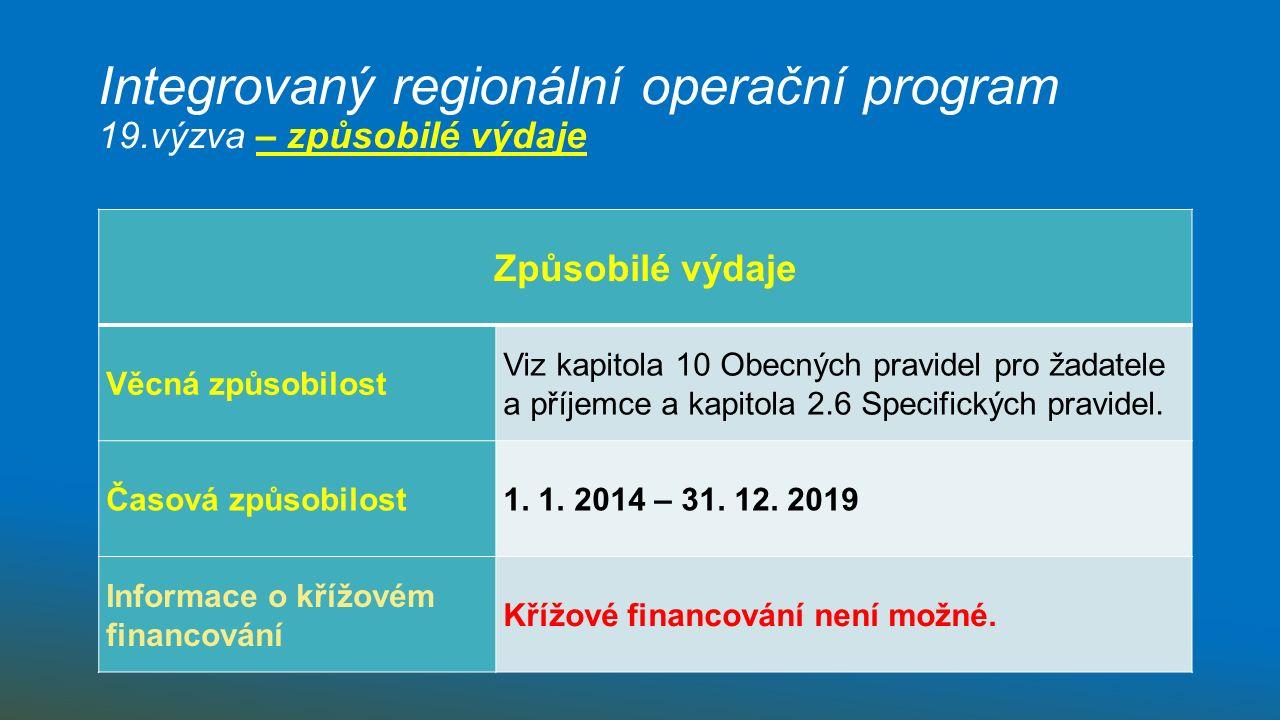 Integrovaný regionální operační program 19.výzva – způsobilé výdaje Způsobilé výdaje Věcná způsobilost Viz kapitola 10 Obecných pravidel pro žadatele a příjemce a kapitola 2.6 Specifických pravidel.