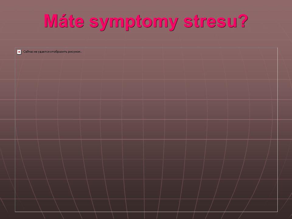 Máte symptomy stresu?