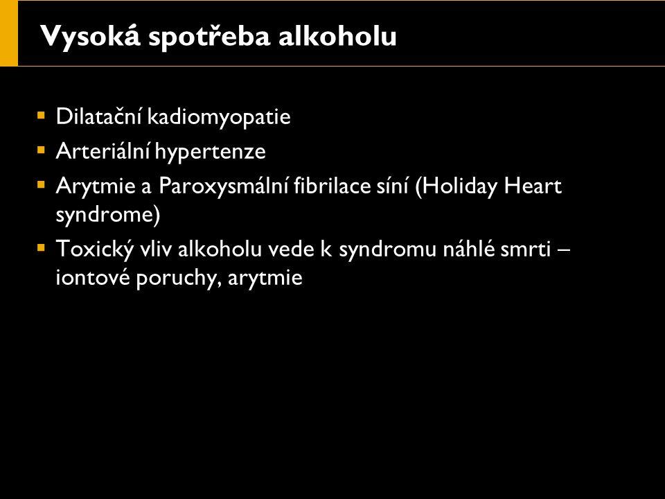 Vysok á spotřeba alkoholu  Dilatační kadiomyopatie  Arteriální hypertenze  Arytmie a Paroxysmální fibrilace síní (Holiday Heart syndrome)  Toxický vliv alkoholu vede k syndromu náhlé smrti – iontové poruchy, arytmie