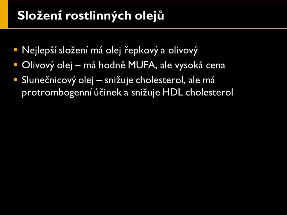 Složen í rostlinných olejů  Nejlepší složení má olej řepkový a olivový  Olivový olej – má hodně MUFA, ale vysoká cena  Slunečnicový olej – snižuje cholesterol, ale má protrombogenní účinek a snižuje HDL cholesterol