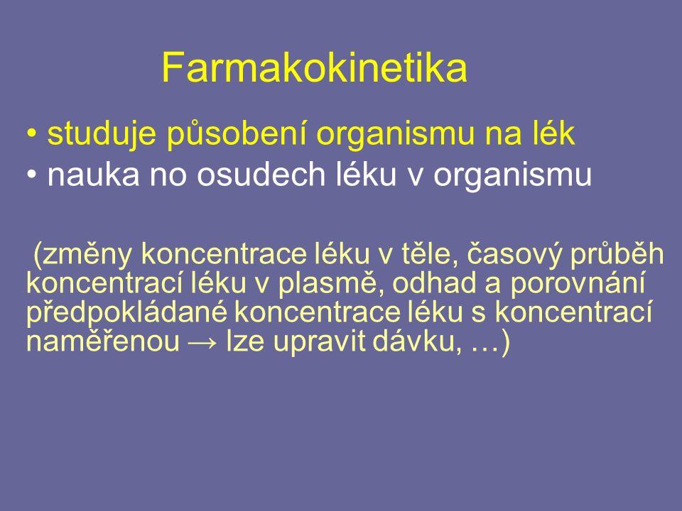 Farmakokinetika studuje působení organismu na lék nauka no osudech léku v organismu (změny koncentrace léku v těle, časový průběh koncentrací léku v plasmě, odhad a porovnání předpokládané koncentrace léku s koncentrací naměřenou → lze upravit dávku, …)