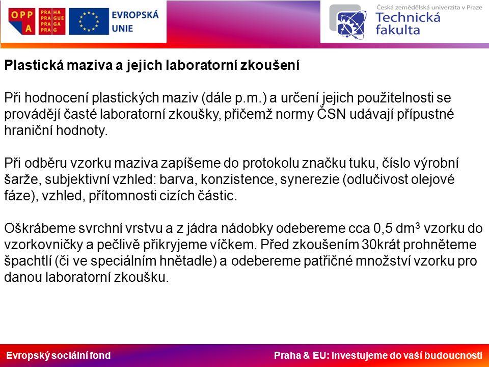 Evropský sociální fond Praha & EU: Investujeme do vaší budoucnosti Plastická maziva a jejich laboratorní zkoušení Při hodnocení plastických maziv (dál