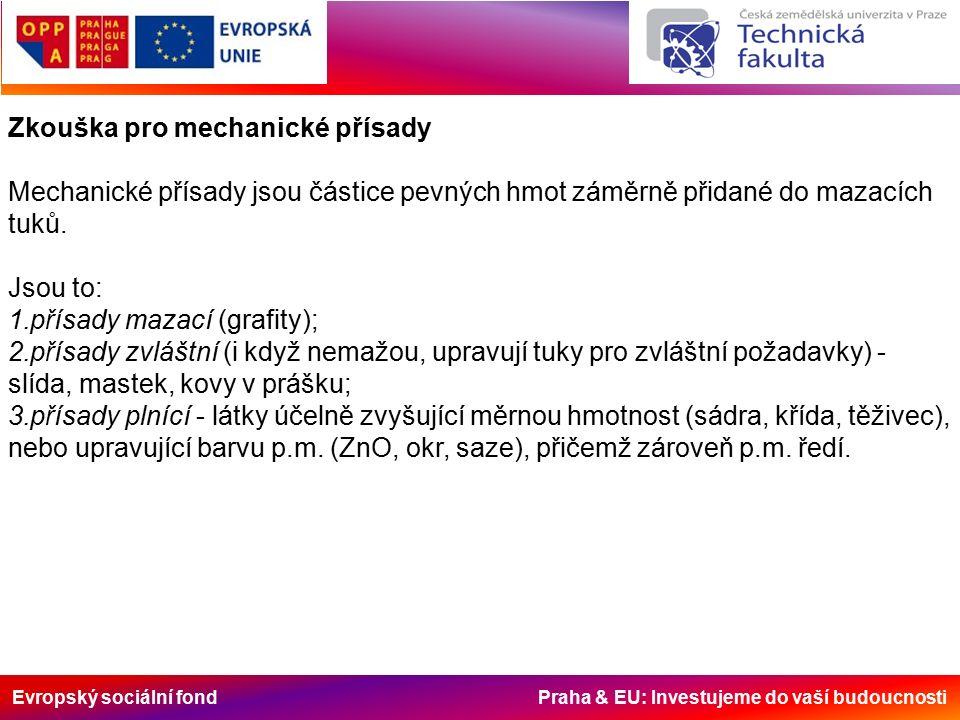 Evropský sociální fond Praha & EU: Investujeme do vaší budoucnosti Zkouška pro mechanické přísady Mechanické přísady jsou částice pevných hmot záměrně