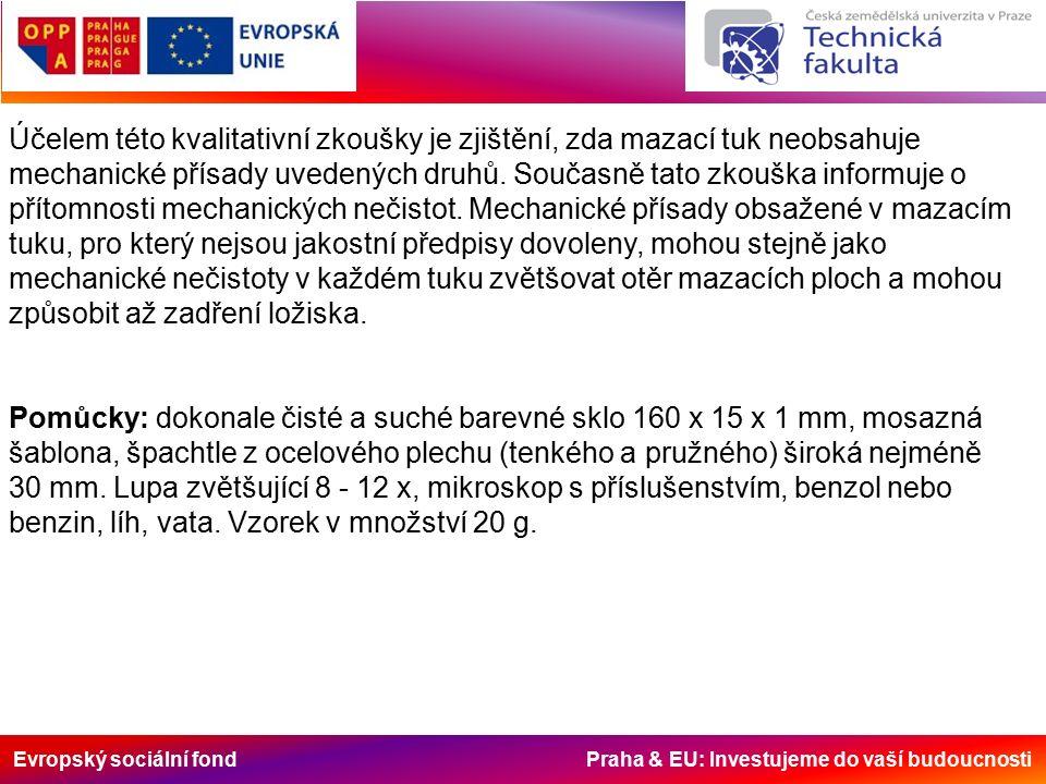 Evropský sociální fond Praha & EU: Investujeme do vaší budoucnosti Účelem této kvalitativní zkoušky je zjištění, zda mazací tuk neobsahuje mechanické