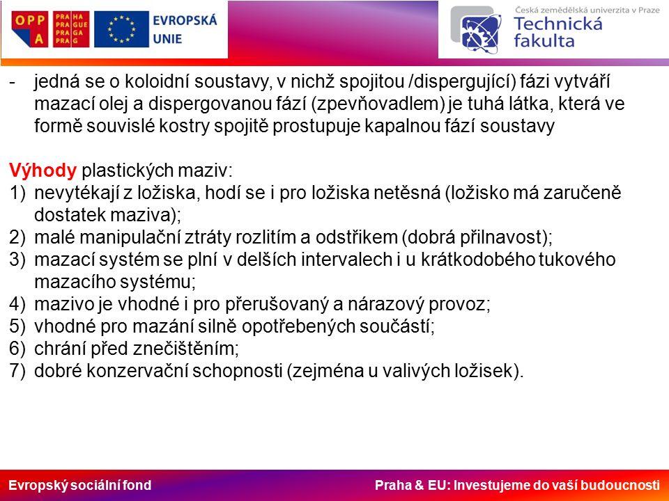 Evropský sociální fond Praha & EU: Investujeme do vaší budoucnosti Plastická maziva a jejich laboratorní zkoušení Při hodnocení plastických maziv (dále p.m.) a určení jejich použitelnosti se provádějí časté laboratorní zkoušky, přičemž normy ČSN udávají přípustné hraniční hodnoty.