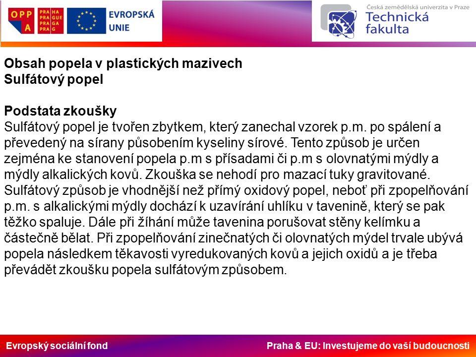 Evropský sociální fond Praha & EU: Investujeme do vaší budoucnosti Obsah popela v plastických mazivech Sulfátový popel Podstata zkoušky Sulfátový pope