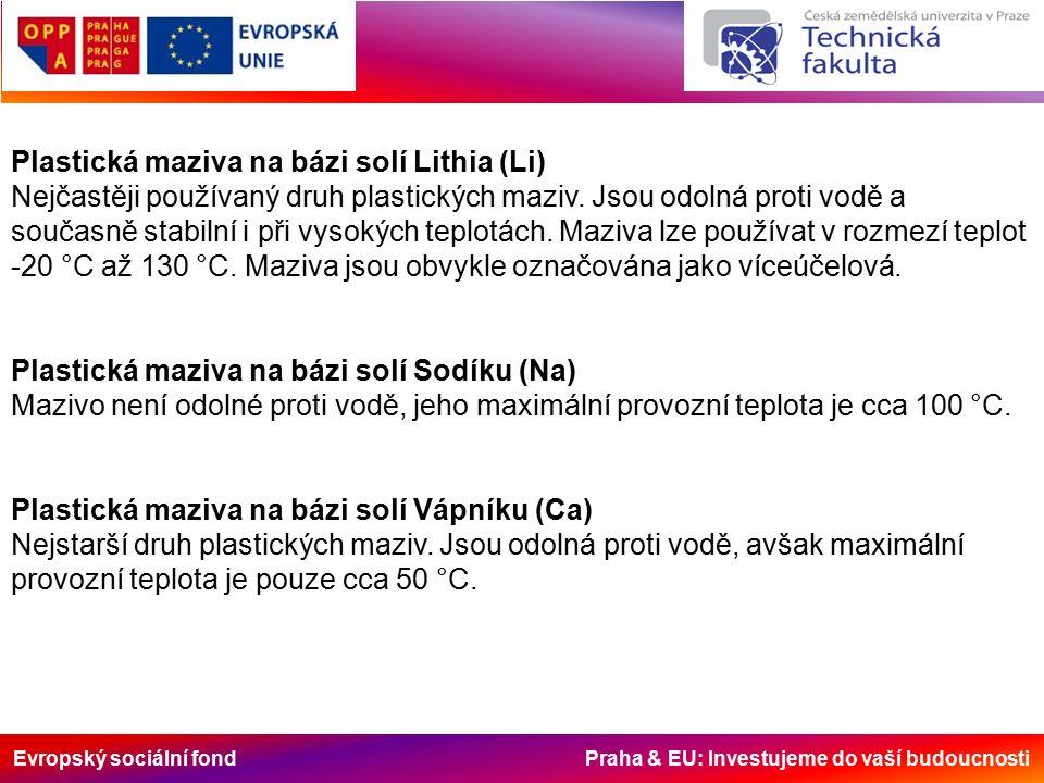 Evropský sociální fond Praha & EU: Investujeme do vaší budoucnosti Plastická maziva na bázi solí Lithia (Li) Nejčastěji používaný druh plastických maz