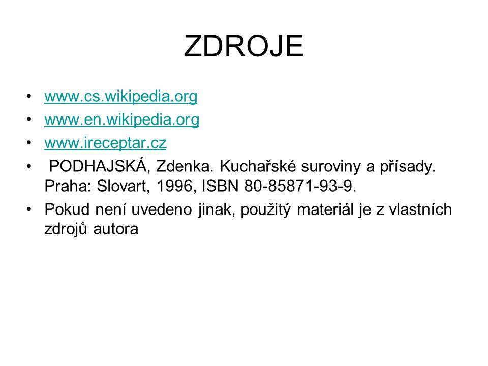 ZDROJE www.cs.wikipedia.org www.en.wikipedia.org www.ireceptar.cz PODHAJSKÁ, Zdenka.
