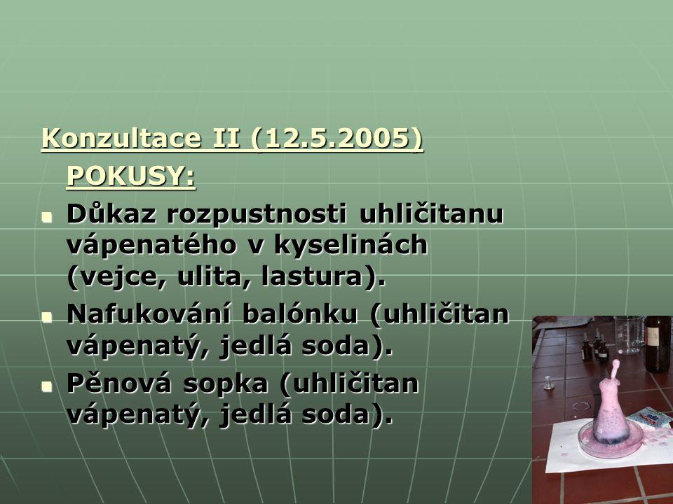Konzultace II (12.5.2005) POKUSY: Důkaz rozpustnosti uhličitanu vápenatého v kyselinách (vejce, ulita, lastura).