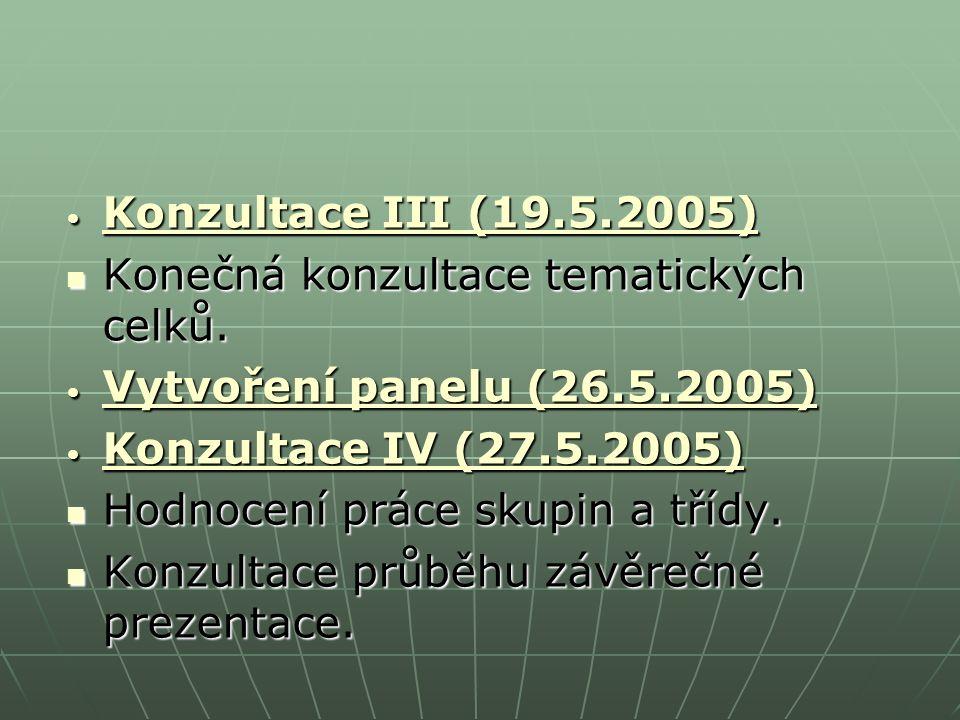 Konzultace III (19.5.2005) Konzultace III (19.5.2005) Konečná konzultace tematických celků.