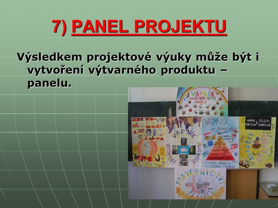 7) PANEL PROJEKTU Výsledkem projektové výuky může být i vytvoření výtvarného produktu – panelu.
