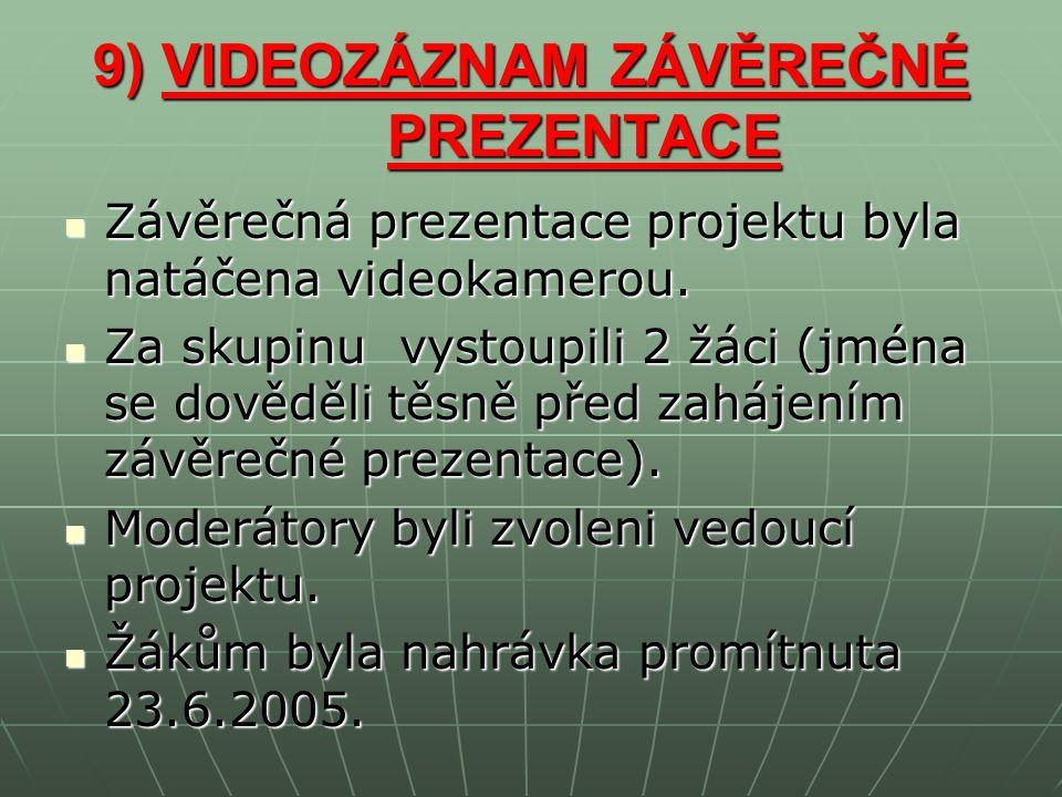 9) VIDEOZÁZNAM ZÁVĚREČNÉ PREZENTACE Závěrečná prezentace projektu byla natáčena videokamerou.