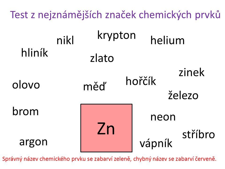 Test z nejznámějších značek chemických prvků Zn hliník železo helium brom zlato stříbro nikl zinek olovo měď argon neon krypton hořčík vápník Správný
