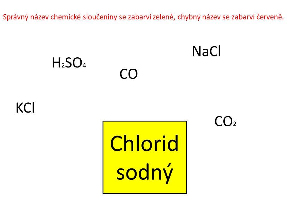 Chlorid sodný NaCl CO 2 CO H 2 SO 4 KCl Správný název chemické sloučeniny se zabarví zeleně, chybný název se zabarví červeně.