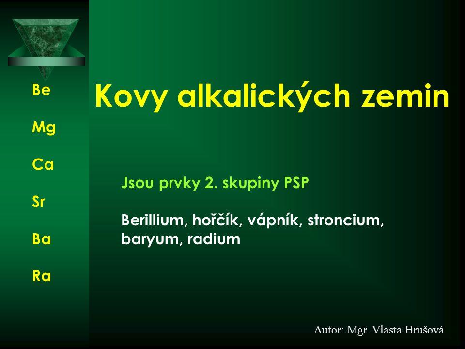 Kovy alkalických zemin Jsou prvky 2.
